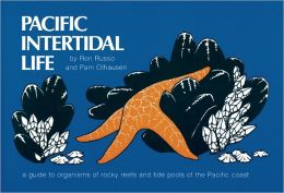 Pacific Intertidal Life: A Guide to Organisms of Rocky Reefs and Tide Pools of the Pacific Coast, from Alaska to Baja California