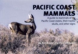 Pacific Coast Mammals: A Guide to Mammals of the Pacific Coast States, Their Tracks, Skulls and Other Signs