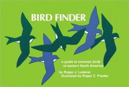 Bird Finder: A Guide to the Common Birds of Eastern North America