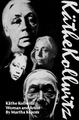 Kathe Kollwitz: Woman and Artist