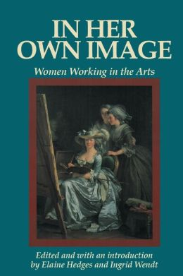 In Her Own Image: Women Working in the Arts