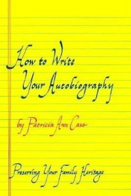 How to Write Your Autobiography: Preserving Your Family Heritage