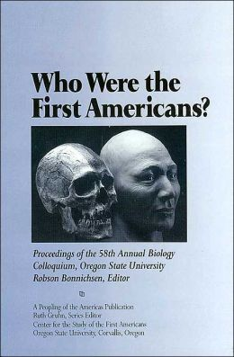Who Were the First Americans?: Proceedings of the 58th Annual Biology Colloquium