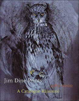 Jim Dine Prints,1985-2000: A Catalogue Raisonne