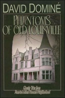 Phantoms of Old Louisville: Ghostly Tales from America's Most Haunted Neighborhood