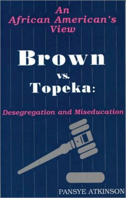 Brown vs. Topeka: An African American's View: Desegregation and Miseducation