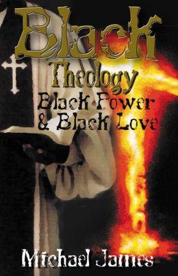 Black Theology, Black Power, and Black Love