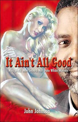 It Ain't All Good: Why Black Men Should Not Date White Women