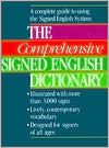 The Comprehensive Signed English Dictionary: A Complete Guide to Using the Signed English System