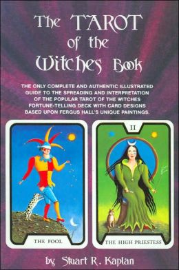The Tarot of the Witches Book: The Only Complete and Authentic Illustrated Guide to the Spreading and Interpretation of the Popular Tarot of the Witches Fortune-Telling Deck with Card Designs Based Upon Fergus Hall's Unique Paintings