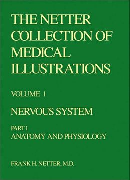 The Netter Collection of Medical Illustrations - Nervous System: Part I - Anatomy and Physiology