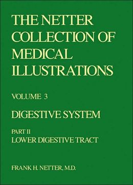 The Netter Collection of Medical Illustrations - Digestive System: Part II - Lower Digestive Tract
