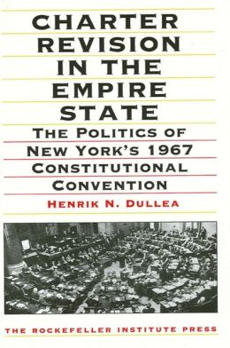 Charter Revision in the Empire State: The Politics of New York's 1967 Constitutional Convention