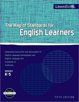 The Map of Standards for English Learners, Grades K-5: Integrating Instruction and Assessment of English Language Development and English Language Arts Standards in California, Fifth Edition