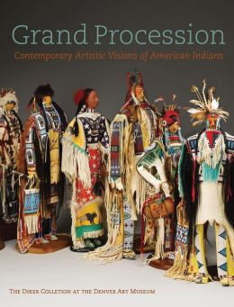 Grand Procession: Contemporary Artistic Visions of American Indians, The Diker Collection at the Denver Art Museum