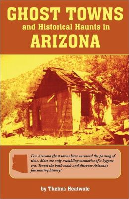 Ghost Towns & Historical Haunts In Arizona