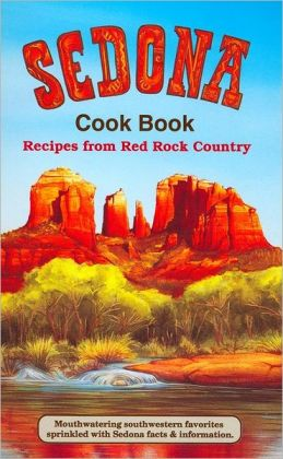 Sedona Cookbook: Recipes from Red Rock Country