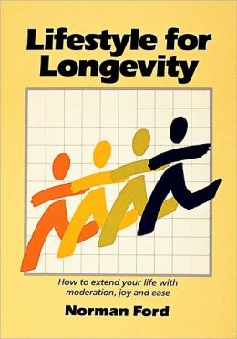 Lifestyle for Longevity: How to Extend Your Life with Moderation, Joy and Ease