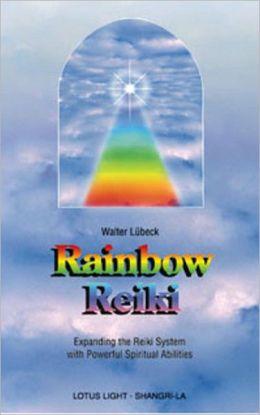 Rainbow Reiki: Expanding the Reiki System with Powerful Spiritual Abilities