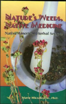 Nature's Weeds, Native Medicine; Native American Herbal Secrets