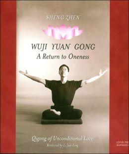 SHENG ZHEN WUJI YUAN GONG: QI GONG OF UNCONDITIONA