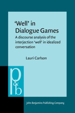 Well in Dialogue Games: A Discourse Analysis of the Interjection