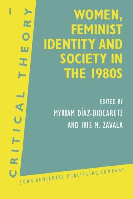 Women, Feminist Identity and Society in the 1980's: Selected Papers