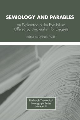 Semiology and Parables: An Exploration of the Possibilities Offered by Structuralism for Exegesis