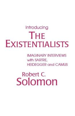 Introducing the Existentialists: Imaginary Interviews with Sartre, Heidegger, and Camus