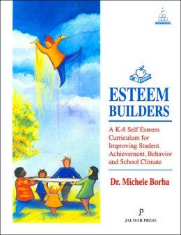 Esteem Builders : A K-8 Self Esteem Curriculum for Improving Student Achievement Behavior and School Climate