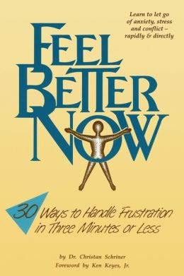 Feel Better Now: Thirty Ways to Handle Frustrations in 3 Minutes or Less