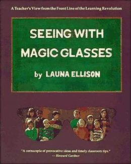 Seeing With Magic Glasses: A Teacher's View from the Front Line of the Learning Revolution