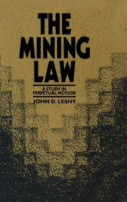 The Mining Law: A Study in Perpetual Motion