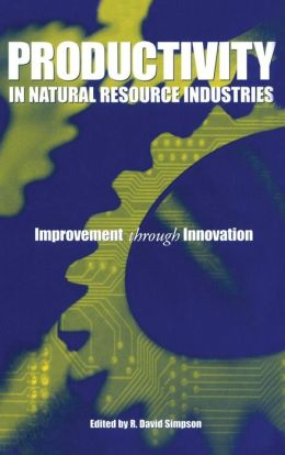 Productivity in Natural Resource Industries: Improvement Through Innovation