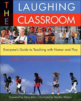 The Laughing Classroom: Everyone's Guide to Teaching with Humor and Play