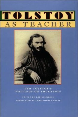 Tolstoy As Teacher: Leo Tolstoy's Writings on Education