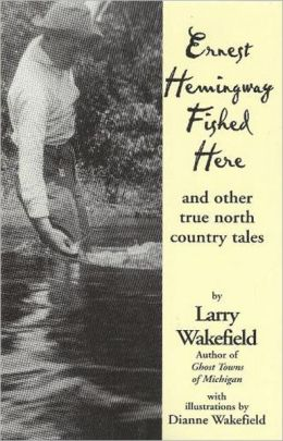 Ernest Hemingway Fished Here: And Other True North County Tales