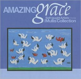 Amazing Grace: Self-Taught Artists from the Mullis Collection