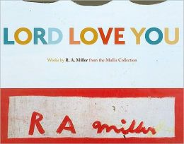 Lord Love You: Works by R. A. Miller from the Mullis Collection