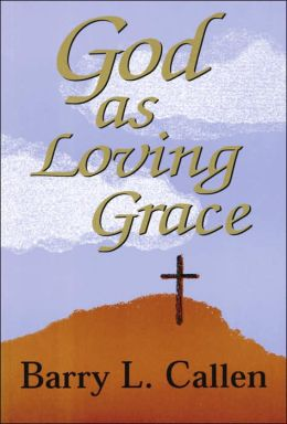 God as Loving Grace: The Biblically Revealed Nature and Work of God