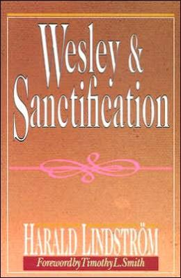 Wesley and Sanctification: A Study in the Doctrine of Salvation