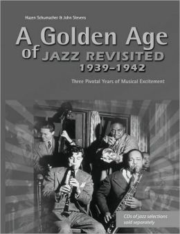 A Golden Age of Jazz Revisited 1939-1942: Three years of musical excitement when jazz was the world's popular Music