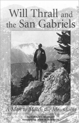 Will Thrall and the San Gabriels: A Man to Match the Mountains