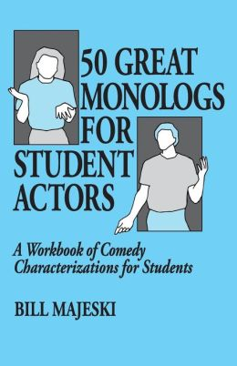50 Great Monologs for Student Actors: A Workbook of Comedy Characterizations for Students