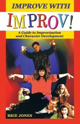 Improve with Improv!: A Guide to Improvisation and Character Development