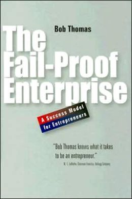 The Fail-Proof Enterprise: A Success Model for Entrepreneurs
