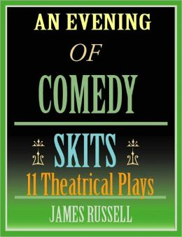 An Evening of Comedy Skits: 11 Ten Minute Low Budget Theatrical Stage Plays