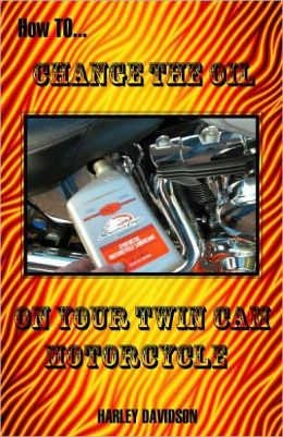 How To Change Oil On Twin-Cam Harley-Davidson Motorcycles: Includes Spark Plugs, Air Filter, Engine Longevity Tips, etc.