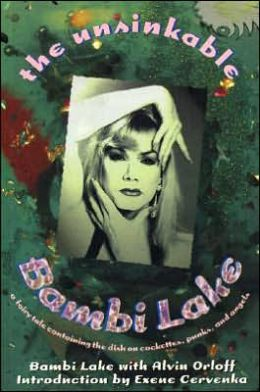 The Unsinkable Bambi Lake: A Fairy Tale Containing the Dish on Cockettes, Punks and Angels