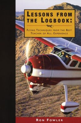 Lessons from the Logbook: Flying Techniques from the Best Teacher of All: Experience